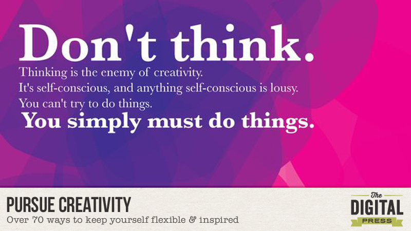 Pursue Creativity: Keep Yourself Flexible & Inspired
