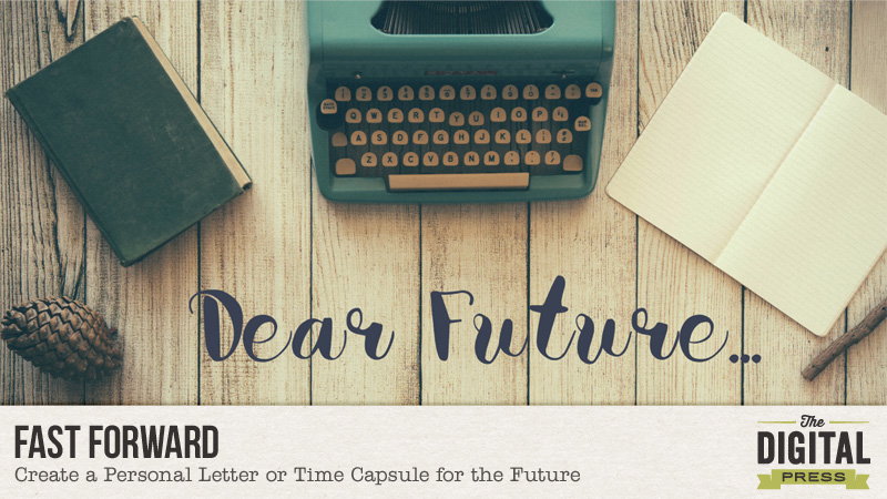 Fast Forward: Creating a Personal Letter or Time Capsule for the Future